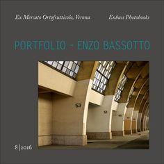 Enzo Bassotto - Portfolio 8/2016 -  Ex Mercato Ortofrutticolo, Verona  Enzo…