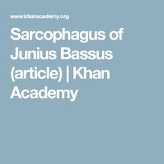 Sarcophagus of Junius Bassus (article) | Khan Academy