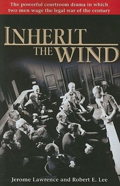 Inherit the Wind - Jerome Lawrence and Robert E. Lee