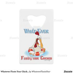 Whatever Floats Your Chicken Wallet Bottle Opener