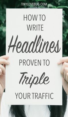 6 Tested Steps to Write Headlines that Will Triple Your Traffic