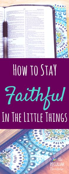 How to be faithful in the little things and why it is so important for us to be!
