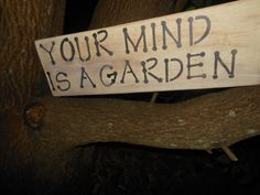 Your Mind Is A Garden PrimItive Sign by AngelPaws6 on Etsy