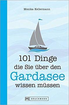 Gardasee Reiseführer: 101 Dinge, die Sie über den Gardasee wissen müssen. Tipps und Kurioses für Gardasee-Insider und Gardasee-Fans von Monika Kellermann – VinTageBuch