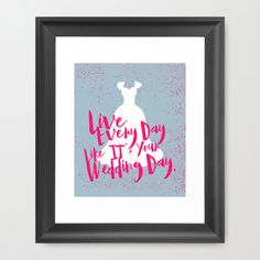 Live Every Day Like It's Your Wedding Day Framed Art Print quote, saying, typography, illustration, wedding, pink, girly, dress