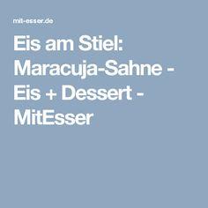 Eis am Stiel: Maracuja-Sahne - Eis + Dessert - MitEsser
