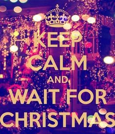 "Its the waiting for christmas to come that makes you ""uncalm""...."