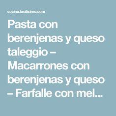 Pasta con berenjenas y queso taleggio – Macarrones con berenjenas y queso – Farfalle con melanzane e taleggio | Cocina
