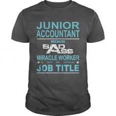 Because Badass Miracle Worker Is Not An Official Job Title JUNIOR ACCOUNTANT T…