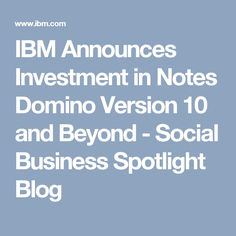 IBM Announces Investment in Notes Domino Version 10 and Beyond - Social Business Spotlight Blog
