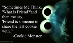 Cookie Monster Quote funny friendship quote lol cookie monster. Love you @Rachel Goldsby