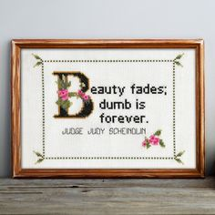 Judge Judy Scheindlin Quote Easy Cross Stitch Pattern: Beauty Fades; Dumb Is Forever. (Instant PDF Download) by WhatSheSaidStitches on Etsy https://www.etsy.com/listing/218514218/judge-judy-scheindlin-quote-easy-cross