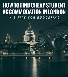 How to Find Cheap Student Accommodation in London + 5 Tips For Budgeting