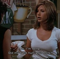 """Oh I'm sorry, did my back hurt your knife? Friends TV show quotes Friends Tv Show, Tv: Friends, Friends Moments, Friends Show Quotes, Rachel Friends, Monica Friends, False Friends Quotes, Friends Season, Friend Quotes"