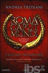 L' ultimo pretoriano. Roma caput mundi. Il romanzo del nuovo impero - Frediani Andrea - Libro - Newton Compton - Nuova narrativa Newton - IBS