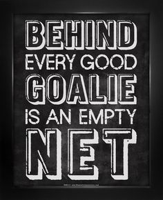 "Hockey Bedroom : Behind Every Good Goalie Saying Poster Print. Show you love being a hockey goalie with this motivational gift. This goalie poster has a sports quote, ""Behind every good goalie is an empty net. Field Hockey Quotes, Goalie Quotes, Lacrosse Quotes, Sport Quotes, Hockey Memes, Soccer Sayings, Funny Hockey, Football Quotes, Ice Hockey Quotes"