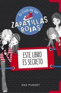 Este libro es secreto (El Club de las Zapatillas Rojas) - Ana Punset - Enlace al catálogo: http://benasque.aragob.es/cgi-bin/abnetop?ACC=DOSEARCH&xsqf99=773889