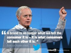 A brand is no longer what we tell the consumer is is-- it is what consumers tell each other it is.