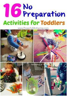16 No Preparation Activities To Keep Toddlers Busy: my kid is probably a bit old for some of these, but then again, maybe not! (from PowerfulMothering.com)