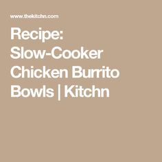 Recipe: Slow-Cooker Chicken Burrito Bowls | Kitchn