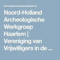Noord-Holland Archeologische Werkgroep Haarlem | Vereniging van Vrijwilligers in de Archeologie