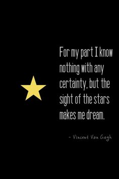 """For my part i know nothing with any certainty, but the sight of the stars makes me dream.""—van gogh - cute-tattoo.com"