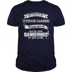 I Love My Dad is an OUTDOOR CAREERS Tshirt T shirts