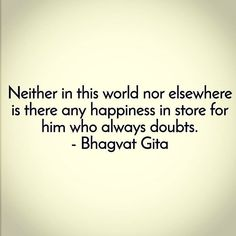 Neither in this world nor elsewhere is there any happiness in store for him who always doubts. - Bhagvat Gita #themodernvedic #gita #bhagwad #hindu #hinduism #vedanta #shrikrishna #arjuna #hindu #hinduism #hindutemple #hindus #hindugod #hinduismo #krishna #harekrishna #lordkrishna #radhakrishna #krishnamurti #krishnaconsciousness #harekrishna #lordkrishna For more visit www.themodernvedic.com Hinduism Quotes, Sanskrit Quotes, Krishna Quotes, Karma Quotes, Faith Quotes, Life Quotes, Qoutes, Geeta Quotes, Motivational Quotes