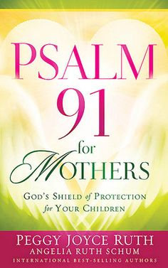 Psalm 91 for Mothers by Peggy Joyce Ruth