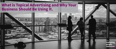 What is Topical Advertising and Why Your Business Should Be Using It.
