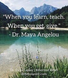 "Quote of the Day – Dr. Maya Angelou http://drdayolanier.com/blog/2018/01/26/quote-day-dr-maya-angelou/?utm_campaign=crowdfire&utm_content=crowdfire&utm_medium=social&utm_source=pinterest This Quote of the Day is one of my favorites! ""When you learn, teach. When you get, give."" - Dr Maya Angelou  #MayaAngelou #quoteoftheday #inspiration  #wordstoliveby"