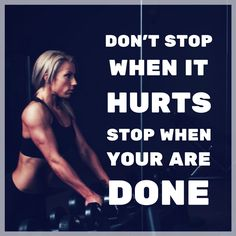 Don't stop when it hurts, stop when you are done. http://newestweightloss.com #weightloss #diet