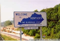 Kentucky- Seeing this sign at one time brought a huge smile to my face. Haven't been able to bring myself to cross that sign again.