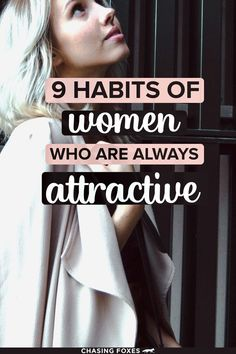 Past the hair, clothes, or looks, what is it that makes attractive women STAY attractive 24/7? These 9 easy-peasy habits take a look on the inside. They're straightforward and anyone can do them.
