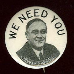 "Political propaganda, Roosevelt button saying ""we need you"" to vote for him http://teachingunitedstateshistory.blogspot.com/2013/02/video-killed-great-depression.html"