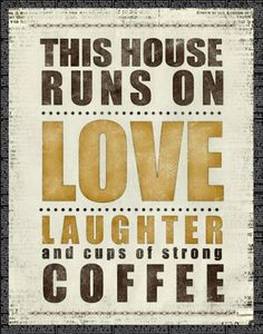 This house runs on Love, Laughter, and lots of strong Coffee! Especially last weekend! Great Quotes, Quotes To Live By, Inspirational Quotes, Awesome Quotes, Life Quotes, I Love Coffee, My Coffee, Coffee Shop, Layout