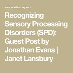 Recognizing Sensory Processing Disorders (SPD): Guest Post by Jonathan Evans | Janet Lansbury