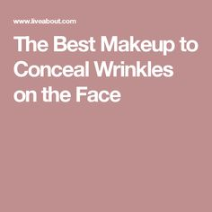 The Best Makeup to Conceal Wrinkles on the Face