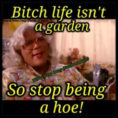 Words of wisdom from Madea to you LLM! Madea Humor, Madea Funny Quotes, Funny Memes, Sarcastic Sayings, Hilarious Jokes, Sassy Quotes, Just For Laughs, Just For You, Funny As Hell
