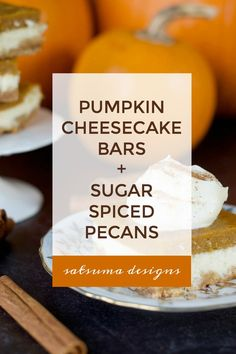 Classic Holiday Treats | Pumpkin Cheesecake Bars + Sugar Spiced Pecans – Satsuma Designs