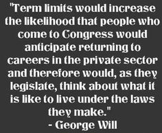 It would also increase the influence of lobbyists even beyond their present power.  Term limits without campaign finance and lobbying reform is meaningless.