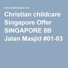 Christian childcare Singapore Offer SINGAPORE 8B Jalan Masjid #01-03