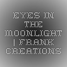 Eyes in the Moonlight   Frank Creations