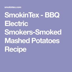 SmokinTex - BBQ Electric Smokers-Smoked Mashed Potatoes Recipe