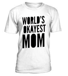 WORLD'S OKAYEST MOM T-SHIRT  #gift #shirt #ideas #momo #supermom #MothersDayShirt #ShirtforMom #sweatshirt #mothersday2017