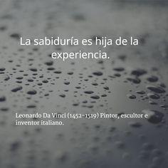 Leonardo Da Vinci (1452-1519) Pintor, escultor e inventor italiano. #citas #frases