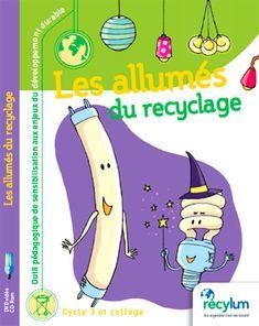 Les allumés du recyclage Je viens de recevoir via le site des Kat-cents-coups (voir l'article ici ), ce kit sur le recyclage des lampes à économie d'énergie usagées. Pour cycle 3 et collège...