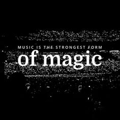 Music is the strongest form of magic