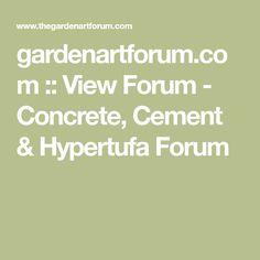 gardenartforum.com :: View Forum - Concrete, Cement & Hypertufa Forum
