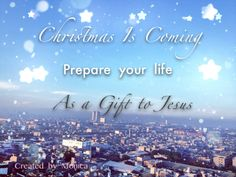 Christmas is coming, your life as a gift to Christ